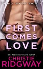 First Comes Love - In Hot Water Book 1 ebook by Christie Ridgway