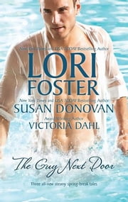 The Guy Next Door: Ready, Set, Jett\Gail's Gone Wild\Just One Taste - Ready, Set, Jett\Gail's Gone Wild\Just One Taste ebook by Lori Foster,Susan Donovan,Victoria Dahl
