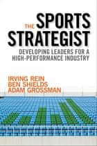The Sports Strategist ebook by Ben Shields,Adam Grossman,Irving Rein, PhD