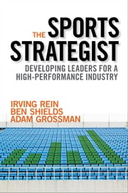 The Sports Strategist - Developing Leaders for a High-Performance Industry ebook by Ben Shields,Adam Grossman,Irving Rein, PhD