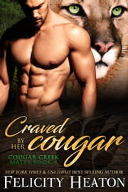 Craved by her Cougar (Cougar Creek Mates Shifter Romance Series Book 4) ebook by Felicity Heaton