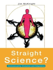 Straight Science? Homosexuality, Evolution and Adaptation ebook by Jim McKnight