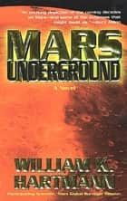 Mars Underground - A Novel ebook by William K. Hartmann
