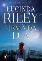 A irmã da lua - A História de Tiggy ebook by Lucinda Riley