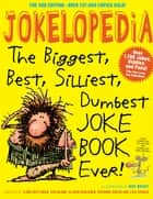 Jokelopedia - The Biggest, Best, Silliest, Dumbest Joke Book Ever! eBook by Eva Blank, Alison Benjamin, Rosanne Green,...