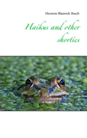 Haikus and other shorties ebook by Eleonore Blaurock-Busch