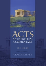 Acts: An Exegetical Commentary : Volume 3 - 15:1-23:35 ebook by Craig S. Keener