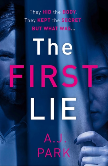 The First Lie - An addictive psychological thriller with a shocking twist ebook by A. J. Park