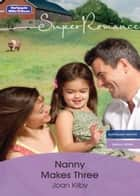 Nanny Makes Three ebook by Joan Kilby