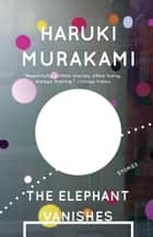 The Elephant Vanishes - Stories ebook by Haruki Murakami