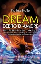 Dream. Debito d'amore eBook by Karina Halle