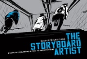 The Storyboard Artist - A Guide to Freelancing in Film, TV, and Advertising ebook by Giuseppe Cristiano