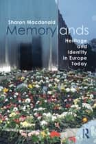 Memorylands - Heritage and Identity in Europe Today ebook by Sharon Macdonald