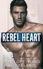 Rebel Heart - Book Two eBook by Penelope Ward, Vi Keeland