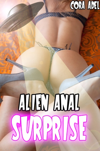 Alien Anal Surprise ebook by Cora Adel