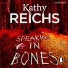 Speaking in Bones - A dazzling thriller from a writer at the top of her game audiobook by Kathy Reichs