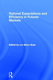 Rational Expectations and Efficiency in Futures Markets ebook by Barry Goss