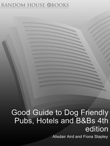Good Guide to Dog Friendly Pubs, Hotels and B&Bs 4th edition ebook by Alisdair Aird,Fiona Stapley