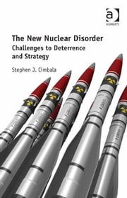 The New Nuclear Disorder - Challenges to Deterrence and Strategy ebook by Stephen J. Cimbala