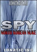North Korean Nuke (Spy Action Thriller Series #1) ebook by Kenneth Guthrie