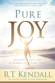 Pure Joy - Receiving God's Gift of Gladness in Every Trial ebook by R.T. Kendall