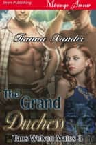 The Grand Duchess ebook by Tianna Xander