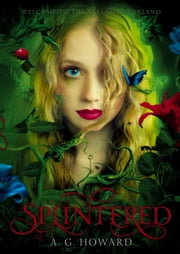Splintered - Splintered Book One ebook by A. G. Howard