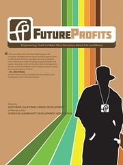 Futureprofits: Empowering Youth to Make Wise Decisions about Life and Money ebook by Northern California Urban Development, C