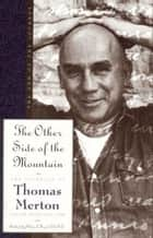 The Other Side of the Mountain - The End of the Journey ebook by Thomas Merton