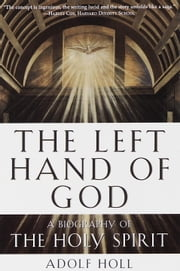 The Left Hand of God - A Biography of the Holy Spirit ebook by Adolf Holl