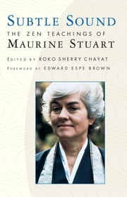 Subtle Sound - The Zen Teachings of Maurine Stuart ebook by