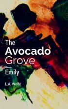 The Avocado Grove Emily ebook by L.A. Wolfe