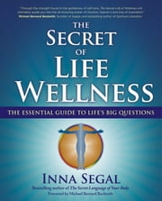 The Secret of Life Wellness - The Essential Guide to Life's Big Questions ebook by Inna Segal