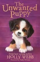 The Unwanted Puppy ebook by Holly Webb