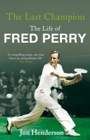 The Last Champion - The Life of Fred Perry ebook by Jon Henderson