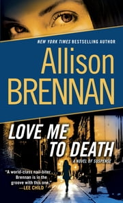 Love Me to Death - A Novel of Suspense ebook by Allison Brennan
