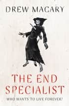 The End Specialist eBook by Drew Magary