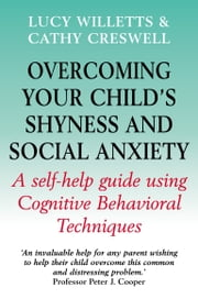 Overcoming Your Child's Shyness and Social Anxiety ebook by Cathy Creswell,Lucy Willetts