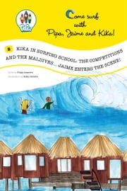 Come Surf with Pipa, Jaime and Kika: 2: Kika in Surfing School: The Competition and the Maldives…Jaime enters the Scene!