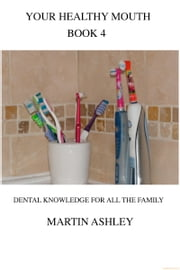 Your Healthy Mouth Book 4 ebook by Martin Ashley
