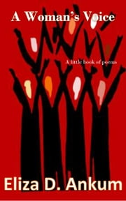 A Woman's Voice - A Little Book Of Poems ebook by Eliza D. Ankum