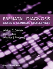 Prenatal Diagnosis - Cases and Clinical Challenges ebook by Miriam S. DiMaio,Joyce E. Fox,Maurice J. Mahoney
