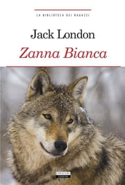 Zanna Bianca - Ediz. integrale ebook by Jack London