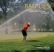 Bad Lies - A Field Guide to Lost Balls, Missing Links, and Other Golf Mishaps ebook by Charles Lindsay,Gary McCord