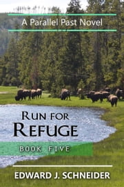 Run for Refuge (Parallel Past Series Book 5) ebook by Edward J Schneider