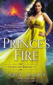 Prince's Fire - The Hearts and Thrones Series ebook by Amy Raby