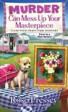 Murder Can Mess Up Your Masterpiece ebook by