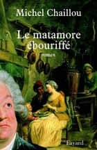Le matamore ébouriffé ebook by Michel Chaillou