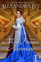 Miss Frazer's Adventure ebook by Alexandra Ivy