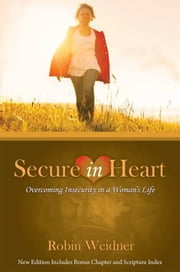 Secure in Heart: Overcoming Insecurity in a Woman's Life ebook by Robin Weidner